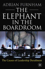 The Elephant in the Boardroom - The causes of leadership derailment ebook by A. Furnham