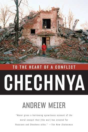 Chechnya: To the Heart of a Conflict ebook by Andrew Meier