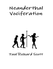 Neanderthal Vociferation ebook by Paul Richard Scott