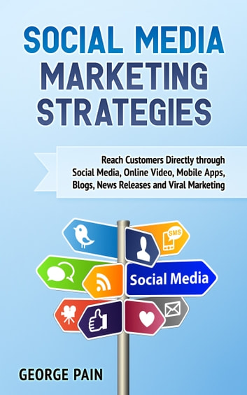 Social Media Marketing Strategies - A Marketing Blueprint to Monetize your Followers on Social Media ebook by George Pain