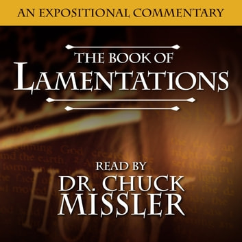 Lamentations: An Expositional Commentary audiobook by Chuck Missler