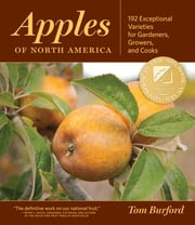 Apples of North America - Exceptional Varieties for Gardeners, Growers, and Cooks ebook by Tom Burford