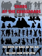 Chaos At the Crossroads: The Birth of Dads On the Air ebook by William John Stapleton