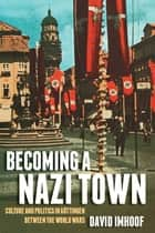 Becoming a Nazi Town ebook by David Imhoof