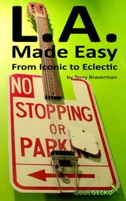 L.A. Made Easy: From Iconic to Eclectic ebook by Terry Braverman