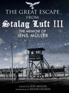 The Great Escape from Stalag Luft III - The Memoir of Jens Müller ebook by