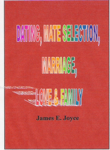 Dating , Mate Selection, Mariage, Love & Family - How to Get the Most Out of Life and Achieve Success ebook by James E. Joyce