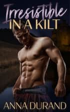 Irresistible in a Kilt ebook by