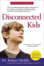 Disconnected Kids - The Groundbreaking Brain Balance Program for Children with Autism, ADHD, Dyslexia, and Other Neurological Disorders ebook by Dr. Robert Melillo