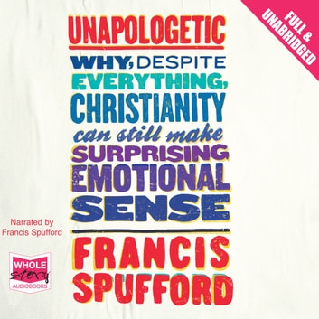 Unapologetic audiobook by Francis Spufford
