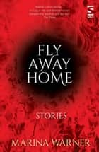 Fly Away Home ebook by Marina Warner