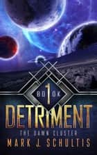 The Dawn Cluster I: Detriment - The Dawn Cluster, #1 ebook by Mark J. Schultis