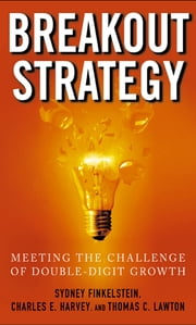 Breakout Strategy: Meeting the Challenge of Double-Digit Growth ebook by Sydney Finkelstein, Charles Harvey, Thomas Lawton