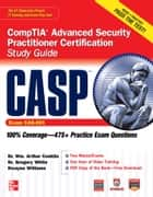 CASP CompTIA Advanced Security Practitioner Certification Study Guide (Exam CAS-001) ebook by Wm. Arthur Conklin, Gregory White, Dwayne Williams