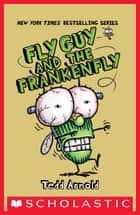 Fly Guy and the Frankenfly (Fly Guy #13) ebook by Tedd Arnold, Tedd Arnold