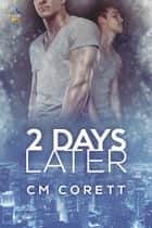 2 Days Later ebook by CM Corett