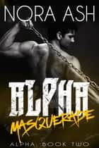 Alpha: Masquerade ebook by Nora Ash