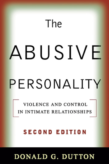 The Abusive Personality, Second Edition - Violence and Control in Intimate Relationships ebook by Donald G. Dutton