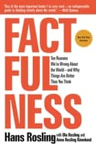 Factfulness - Ten Reasons We're Wrong About the World—and Why Things Are Better Than You Think ebook by Hans Rosling, Anna Rosling Rönnlund, Ola Rosling