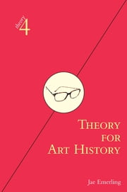 Theory for Art History - Adapted from Theory for Religious Studies, by William E. Deal and Timothy K. Beal ebook by Jae Emerling