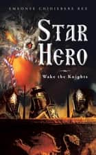Star Hero - Wake the Knights ebook by Emeonye Chidiebere Rex