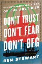Don't Trust, Don't Fear, Don't Beg - The Extraordinary Story of the Arctic 30 ebook by Ben Stewart, Paul McCartney