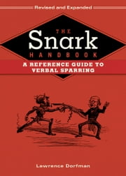 The Snark Handbook - A Reference Guide to Verbal Sparring ebook by Lawrence Dorfman