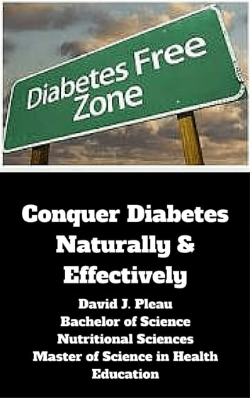 Conquer Diabetes Naturally and Effectively ebook by David J. Pleau