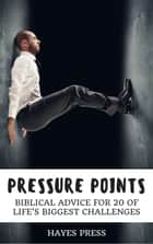 Pressure Points - Biblical Advice for 20 of Life's Biggest Challenges ebook by Hayes Press