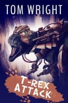 T-Rex Attack ebook by Tom Wright