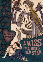 A Kiss for a Dead Film Star and Other Stories ebook by Karen M. Vaughn