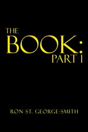 The Book: Part 1 ebook by Ron St. George-Smith