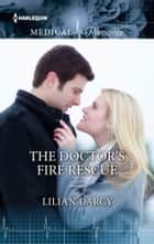 The Doctor's Fire Rescue ebook by Lilian Darcy