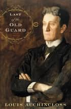 Last of the Old Guard - A Novel ebook by Louis Auchincloss