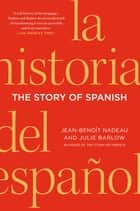 The Story of Spanish ebook by Jean-Benoit Nadeau, Julie Barlow