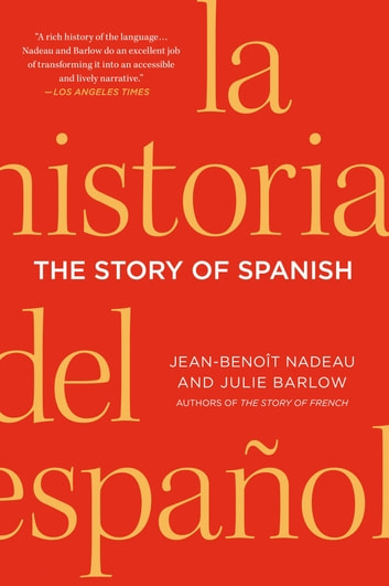 The Story of Spanish ebook by Jean-Benoit Nadeau,Julie Barlow