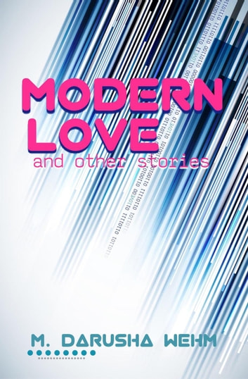 Modern Love and other stories ebook by M. Darusha Wehm