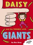 Daisy and the Trouble with Giants ebook by Kes Gray, Nick Sharratt, Garry Parsons