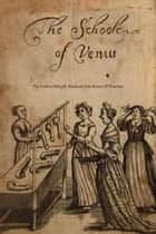 The School of Venus - or; The Ladies Delight, Reduced into Rules of Practice ebook by Michel Millot, Locus Elm Press (editor), Anonymous