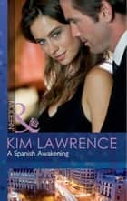 A Spanish Awakening (Mills & Boon Modern) ebook by Kim Lawrence