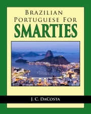 Brazilian Portuguese for Smarties ebook by J. C. DaCosta