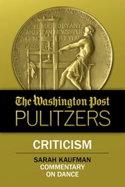 The Washington Post Pulitzers: Sarah Kaufman, Criticism ebook by Sarah Kaufman, The Washington Post