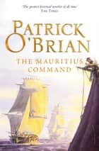 The Mauritius Command (Aubrey/Maturin Series, Book 4) ebook by Patrick O'Brian