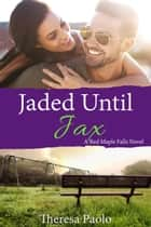 Jaded Until Jax ebook by Theresa Paolo