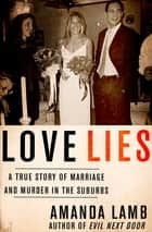 Love Lies - A True Story of Marriage and Murder in the Suburbs ebook by Amanda Lamb