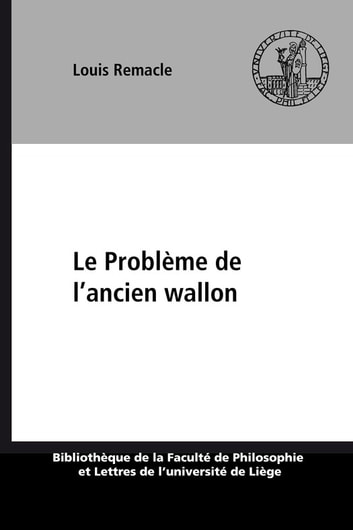 Le Problème de l'ancien wallon ebook by Louis Remacle