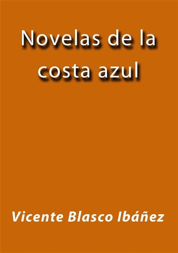 Novelas de la costa azul ebook by Vicente Blasco Ibáñez