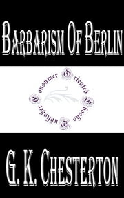 Barbarism of Berlin ebook by G. K. Chesterton