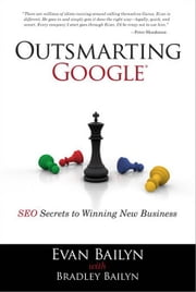 Outsmarting Google: SEO Secrets to Winning New Business ebook by Bailyn, Evan