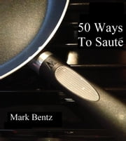 50 Ways To Saute ebook by Mark Bentz